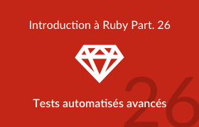 Introduction à Ruby - Tests automatisés avancés